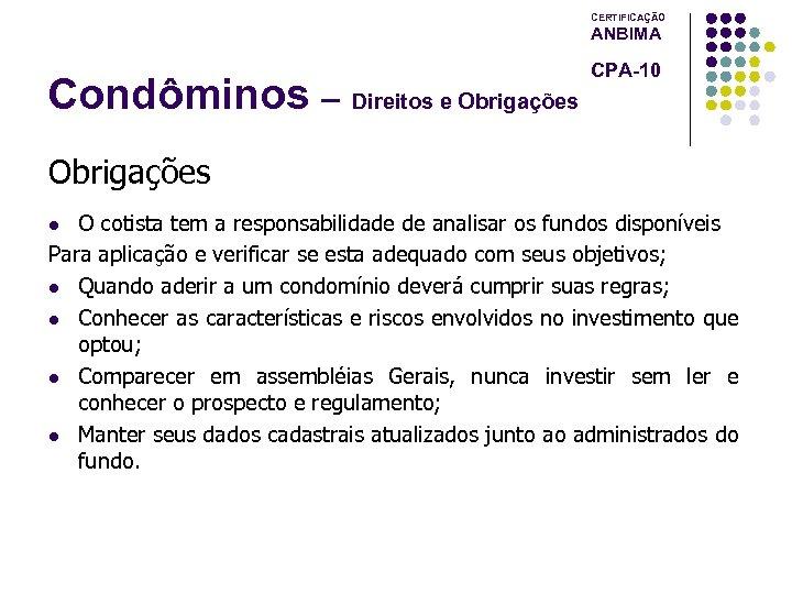 CERTIFICAÇÃO ANBIMA Condôminos – Direitos e Obrigações CPA-10 Obrigações O cotista tem a responsabilidade