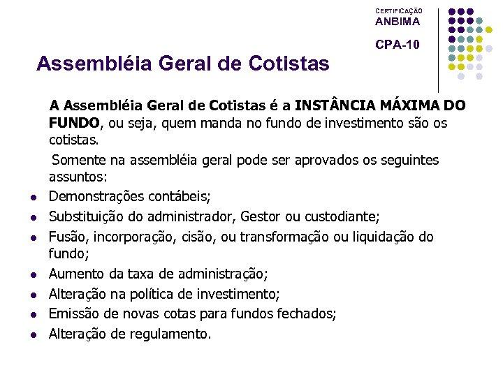 CERTIFICAÇÃO ANBIMA CPA-10 Assembléia Geral de Cotistas l l l l A Assembléia Geral