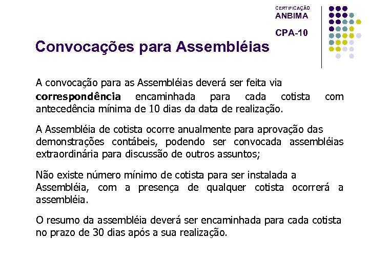 CERTIFICAÇÃO ANBIMA CPA-10 Convocações para Assembléias A convocação para as Assembléias deverá ser feita