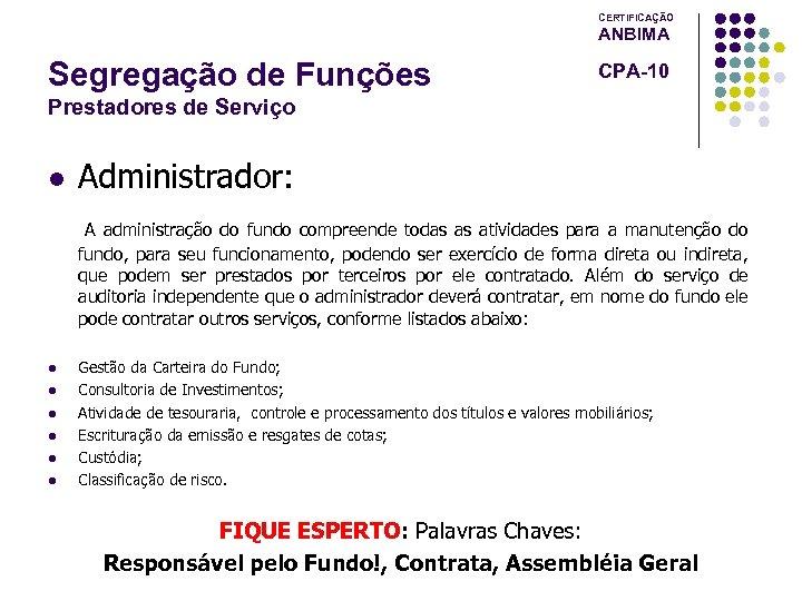 CERTIFICAÇÃO ANBIMA Segregação de Funções CPA-10 Prestadores de Serviço l Administrador: A administração do
