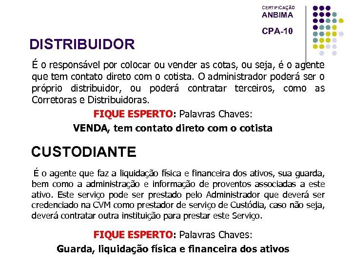 CERTIFICAÇÃO ANBIMA CPA-10 DISTRIBUIDOR É o responsável por colocar ou vender as cotas, ou