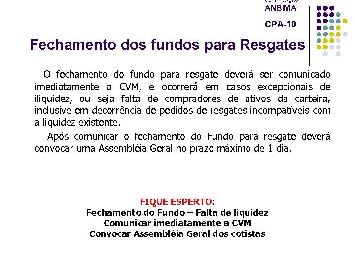 CERTIFICAÇÃO ANBIMA CPA-10 Fechamento dos fundos para Resgates O fechamento do fundo para resgate