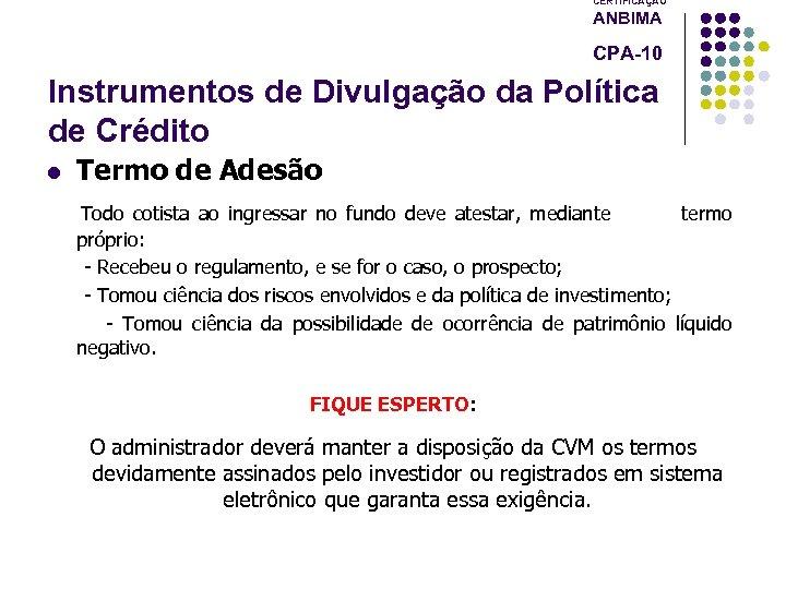 CERTIFICAÇÃO ANBIMA CPA-10 Instrumentos de Divulgação da Política de Crédito l Termo de Adesão