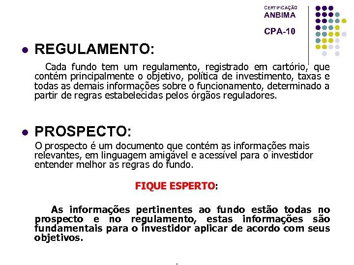 CERTIFICAÇÃO ANBIMA CPA-10 l REGULAMENTO: Cada fundo tem um regulamento, registrado em cartório, que