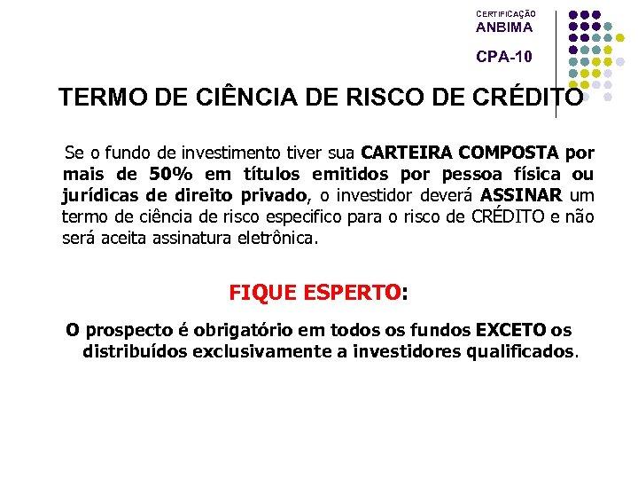 CERTIFICAÇÃO ANBIMA CPA-10 TERMO DE CIÊNCIA DE RISCO DE CRÉDITO Se o fundo de