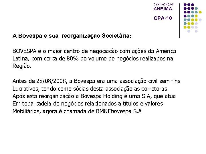 CERTIFICAÇÃO ANBIMA CPA-10 A Bovespa e sua reorganização Societária: BOVESPA é o maior centro