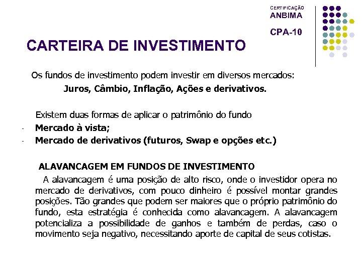 CERTIFICAÇÃO ANBIMA CPA-10 CARTEIRA DE INVESTIMENTO Os fundos de investimento podem investir em diversos