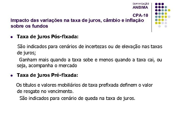 CERTIFICAÇÃO ANBIMA CPA-10 Impacto das variações na taxa de juros, câmbio e inflação sobre