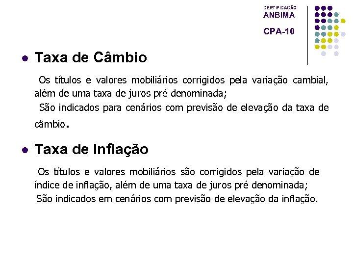 CERTIFICAÇÃO ANBIMA CPA-10 l Taxa de Câmbio Os títulos e valores mobiliários corrigidos pela