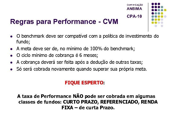 CERTIFICAÇÃO ANBIMA Regras para Performance - CVM l l l CPA-10 O benchmark deve