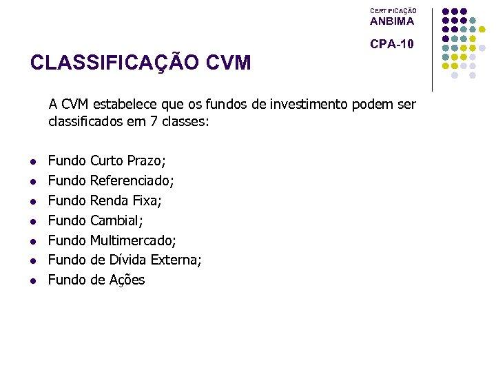CERTIFICAÇÃO ANBIMA CPA-10 CLASSIFICAÇÃO CVM A CVM estabelece que os fundos de investimento podem