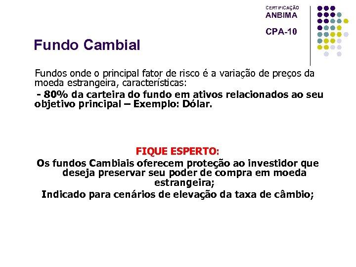 CERTIFICAÇÃO ANBIMA CPA-10 Fundo Cambial Fundos onde o principal fator de risco é a