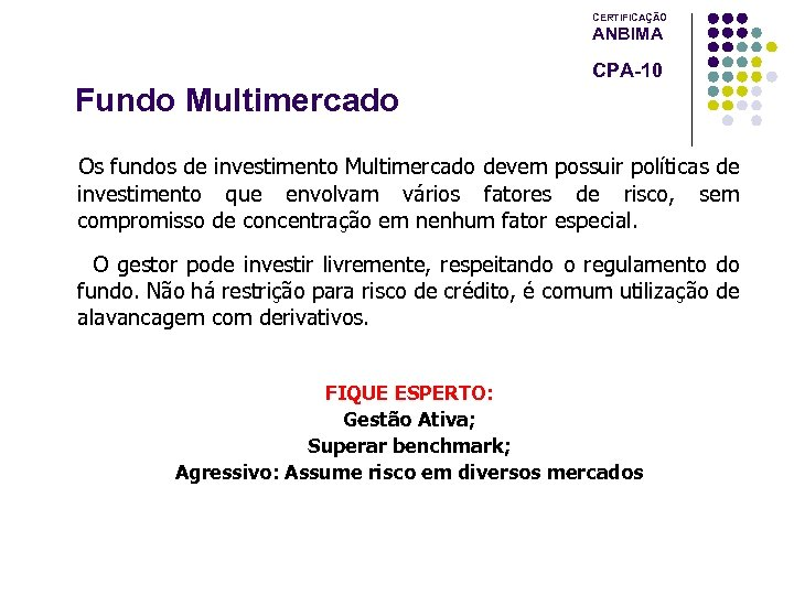 CERTIFICAÇÃO ANBIMA CPA-10 Fundo Multimercado Os fundos de investimento Multimercado devem possuir políticas de