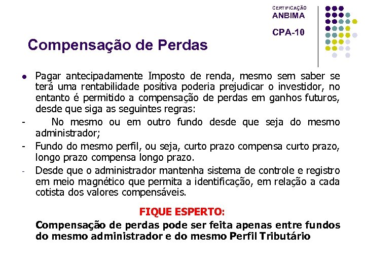 CERTIFICAÇÃO ANBIMA Compensação de Perdas CPA-10 Pagar antecipadamente Imposto de renda, mesmo sem saber