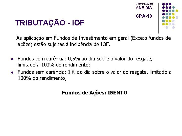 CERTIFICAÇÃO ANBIMA CPA-10 TRIBUTAÇÃO - IOF As aplicação em Fundos de Investimento em geral