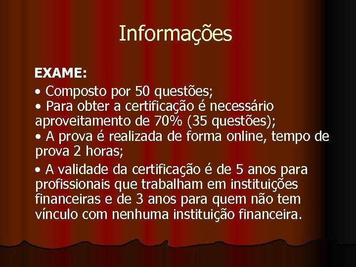 Informações EXAME: • Composto por 50 questões; • Para obter a certificação é necessário