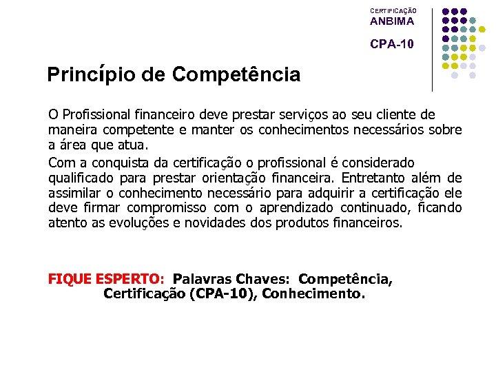 CERTIFICAÇÃO ANBIMA CPA-10 Princípio de Competência O Profissional financeiro deve prestar serviços ao seu