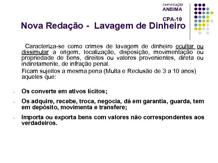 CERTIFICAÇÃO ANBIMA CPA-10 Nova Redação - Lavagem de Dinheiro Caracteriza-se como crimes de lavagem