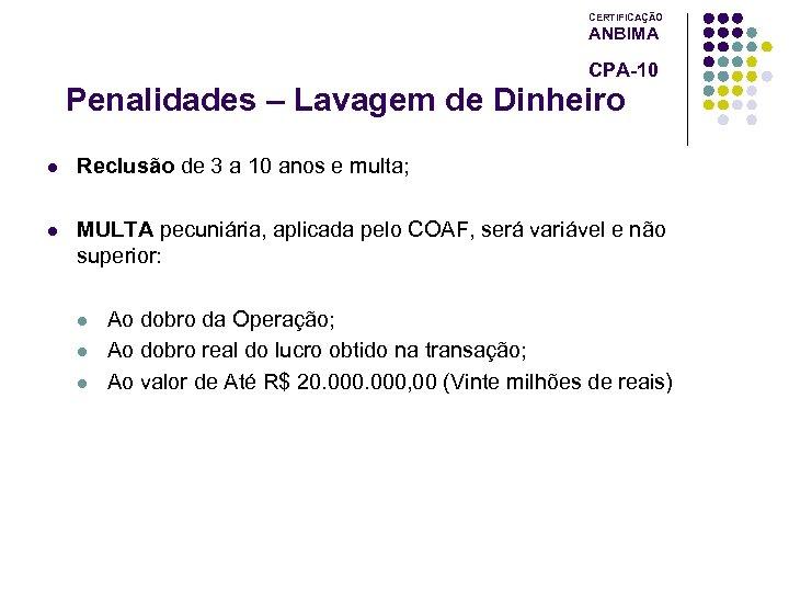 CERTIFICAÇÃO ANBIMA CPA-10 Penalidades – Lavagem de Dinheiro l Reclusão de 3 a 10