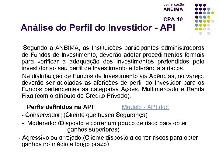 CERTIFICAÇÃO ANBIMA CPA-10 Análise do Perfil do Investidor - API Segundo a ANBIMA, as