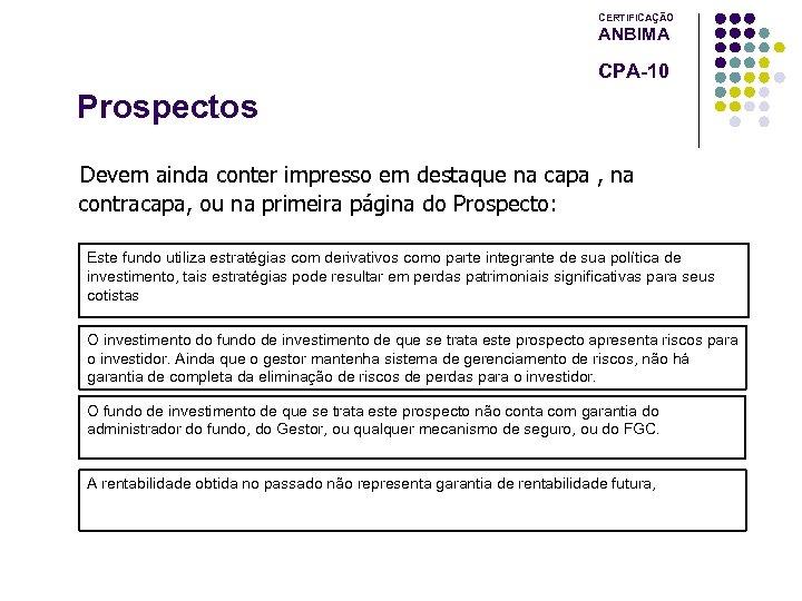 CERTIFICAÇÃO ANBIMA CPA-10 Prospectos Devem ainda conter impresso em destaque na capa , na