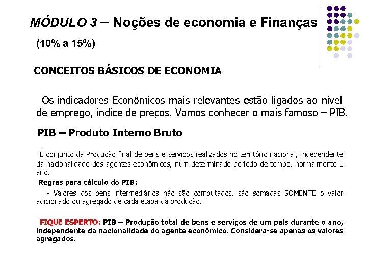 MÓDULO 3 – Noções de economia e Finanças (10% a 15%) CONCEITOS BÁSICOS DE