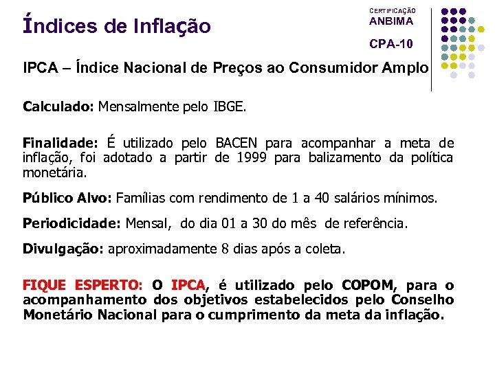 Índices de Inflação CERTIFICAÇÃO ANBIMA CPA-10 IPCA – Índice Nacional de Preços ao Consumidor