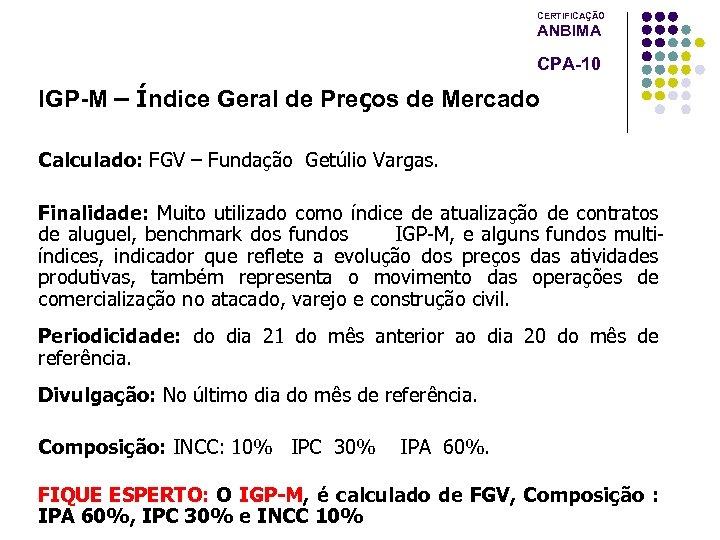 CERTIFICAÇÃO ANBIMA CPA-10 IGP-M – Índice Geral de Preços de Mercado Calculado: FGV –