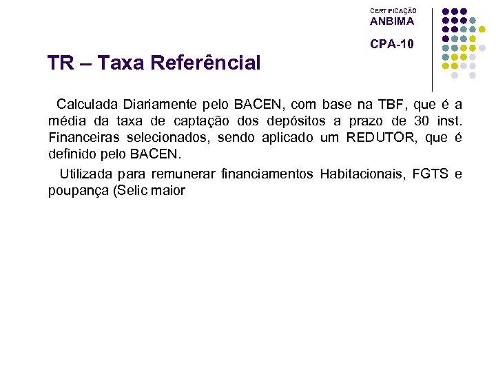 CERTIFICAÇÃO ANBIMA CPA-10 TR – Taxa Referêncial Calculada Diariamente pelo BACEN, com base na