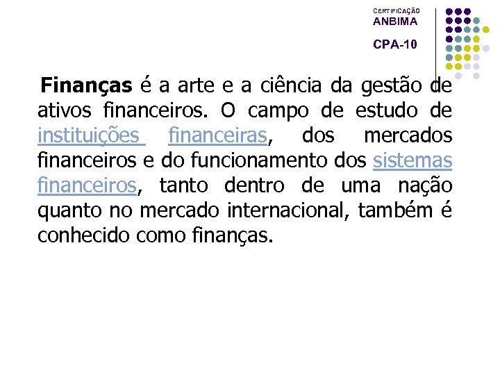 CERTIFICAÇÃO ANBIMA CPA-10 Finanças é a arte e a ciência da gestão de ativos