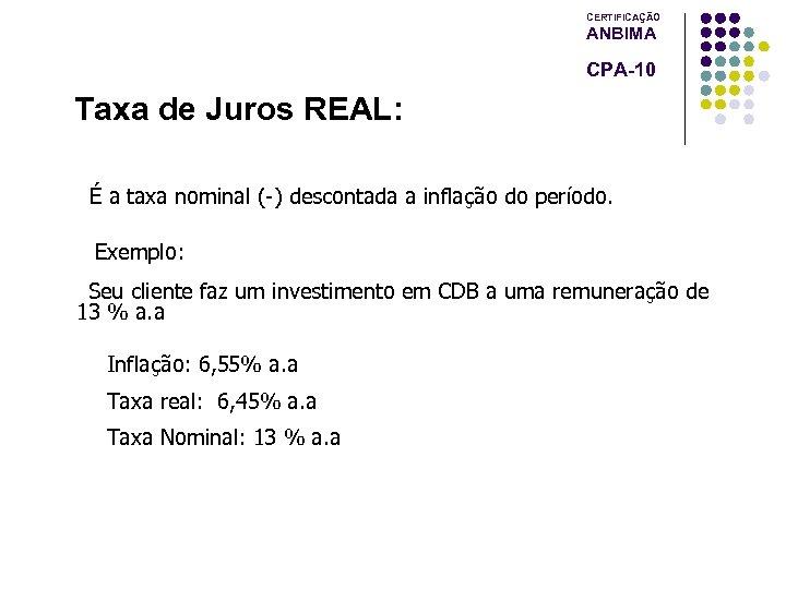 CERTIFICAÇÃO ANBIMA CPA-10 Taxa de Juros REAL: É a taxa nominal (-) descontada a