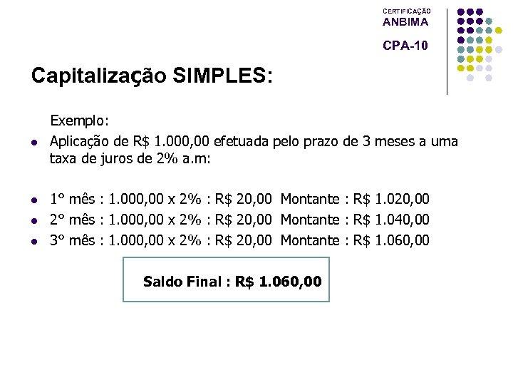 CERTIFICAÇÃO ANBIMA CPA-10 Capitalização SIMPLES: l l Exemplo: Aplicação de R$ 1. 000, 00