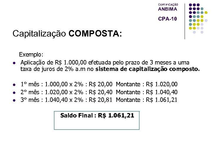 CERTIFICAÇÃO ANBIMA CPA-10 Capitalização COMPOSTA: l l Exemplo: Aplicação de R$ 1. 000, 00