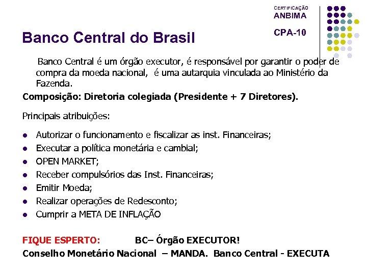 CERTIFICAÇÃO ANBIMA Banco Central do Brasil CPA-10 Banco Central é um órgão executor, é