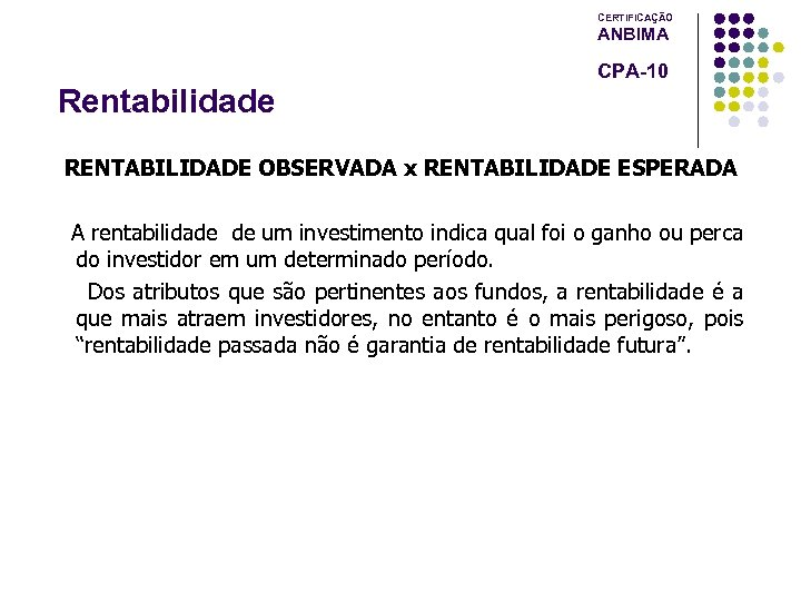 CERTIFICAÇÃO ANBIMA CPA-10 Rentabilidade RENTABILIDADE OBSERVADA x RENTABILIDADE ESPERADA A rentabilidade de um investimento