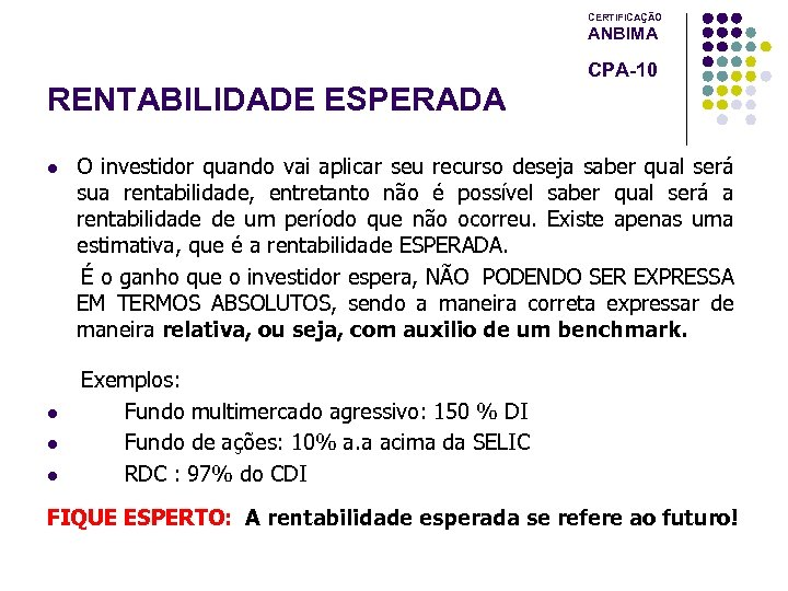 CERTIFICAÇÃO ANBIMA CPA-10 RENTABILIDADE ESPERADA l l O investidor quando vai aplicar seu recurso