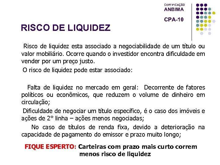 CERTIFICAÇÃO ANBIMA CPA-10 RISCO DE LIQUIDEZ Risco de liquidez esta associado a negociabilidade de