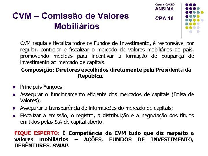 CERTIFICAÇÃO CVM – Comissão de Valores Mobiliários ANBIMA CPA-10 CVM regula e fiscaliza todos