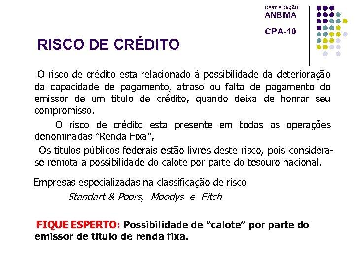 CERTIFICAÇÃO ANBIMA CPA-10 RISCO DE CRÉDITO O risco de crédito esta relacionado à possibilidade