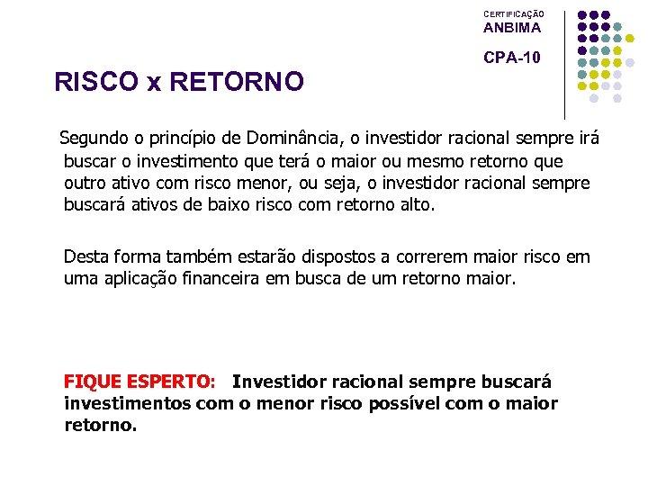 CERTIFICAÇÃO ANBIMA CPA-10 RISCO x RETORNO Segundo o princípio de Dominância, o investidor racional