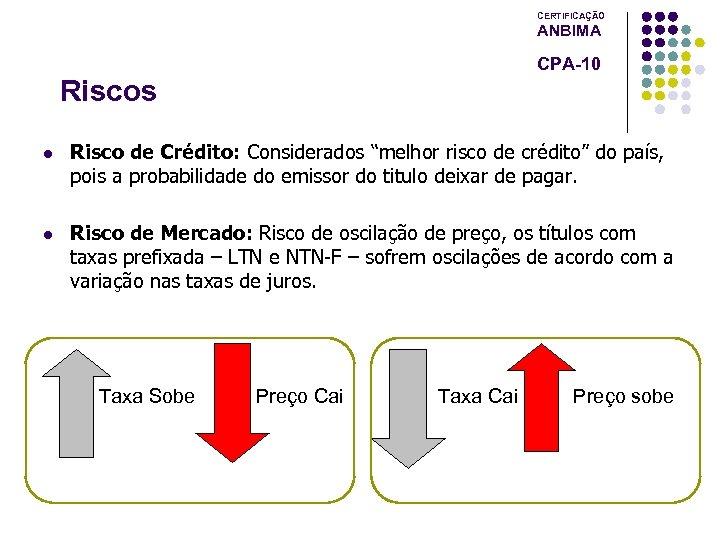 """CERTIFICAÇÃO ANBIMA CPA-10 Riscos l Risco de Crédito: Considerados """"melhor risco de crédito"""" do"""