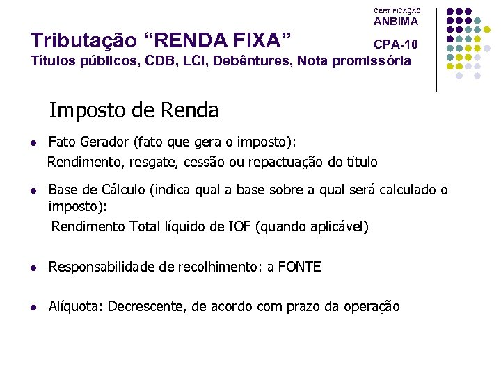 """CERTIFICAÇÃO ANBIMA Tributação """"RENDA FIXA"""" CPA-10 Títulos públicos, CDB, LCI, Debêntures, Nota promissória Imposto"""