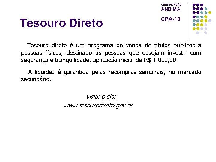 CERTIFICAÇÃO ANBIMA Tesouro Direto CPA-10 Tesouro direto é um programa de venda de títulos