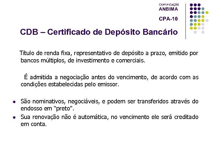 CERTIFICAÇÃO ANBIMA CPA-10 CDB – Certificado de Depósito Bancário Título de renda fixa, representativo