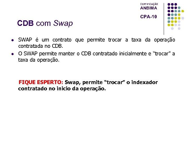 CERTIFICAÇÃO ANBIMA CDB com Swap l l CPA-10 SWAP é um contrato que permite
