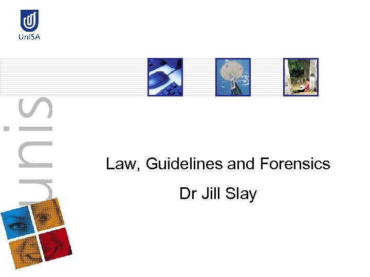 Law, Guidelines and Forensics Dr Jill Slay