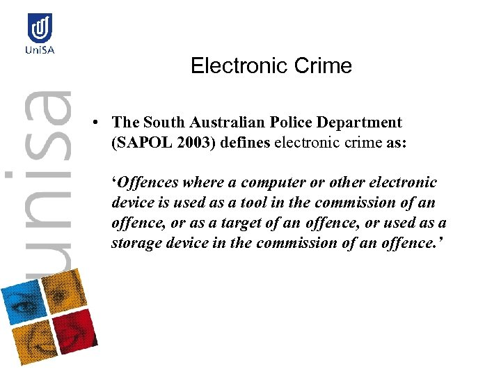 Electronic Crime • The South Australian Police Department (SAPOL 2003) defines electronic crime as: