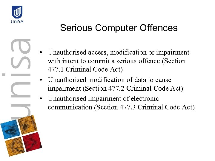 Serious Computer Offences • Unauthorised access, modification or impairment with intent to commit a