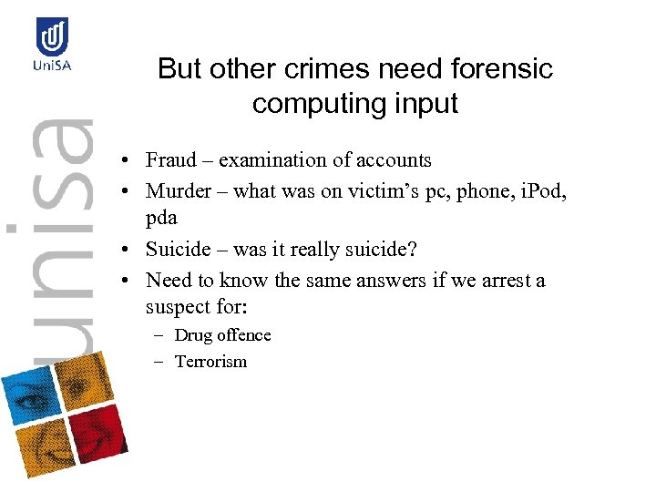 But other crimes need forensic computing input • Fraud – examination of accounts •