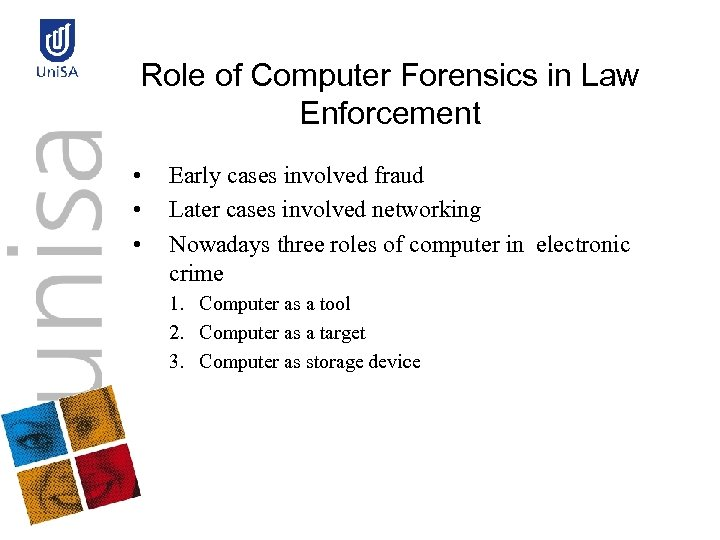 Role of Computer Forensics in Law Enforcement • • • Early cases involved fraud